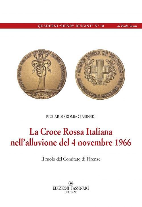 Quaderni Henry Dunant N° 18 - La Croce Rossa Italiana nell'alluvione del 4 novembre 1966, Il ruolo del Comitato di Firenze - Riccardo Romeo Jasinski